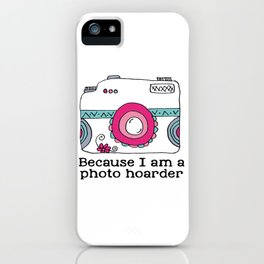 Because I am a photo hoarder Camera iPhone Case