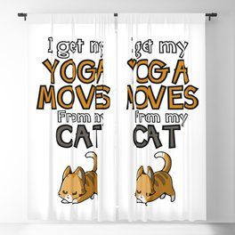 I get my yoga moves from my cat Blackout Curtain