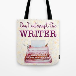 Don't Interrupt the Writer Tote Bag