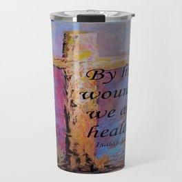 By His Wounds We Are Healed Travel Mug