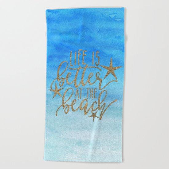 LIFE IS BETTER AT THE BEACH - Summer Ocean Sea Beach Towel