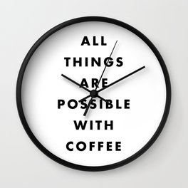 All Things Are Possible With Coffee Wall Clock