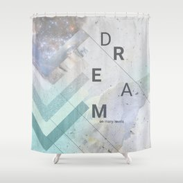 DREAM on many levels Shower Curtain