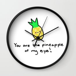 You are the pineapple of my eye Wall Clock