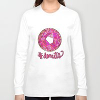 donuts Long Sleeve T-shirts featuring #donuts by Stephanie Jett