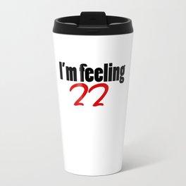I'm feeling 22  Travel Mug