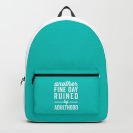 Fine Day Ruined Adulthood Funny Quote Backpack