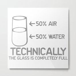 TECHNICALLY THE GLASS IS COMPLETELY FULL Metal Print