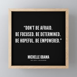 """Don't be afraid. Be focused. Be determined. Be hopeful. Be empowered."" Framed Mini Art Print"