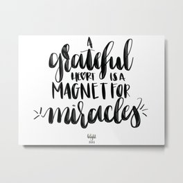 A Grateful Heart is a Magnment for Miracles Metal Print