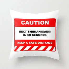 Funny Human Caution Label / Sign NEXT SHENANIGAN: IN 60 SECONDS Sayings Sarcasm Humor Quotes Throw Pillow