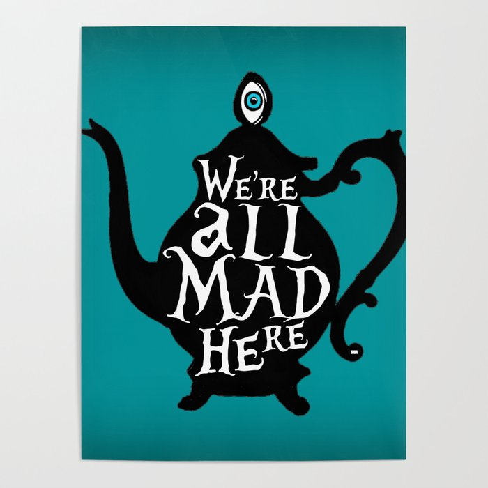 """""""We're all MAD here"""" - Alice in Wonderland - Teapot - 'Alice Blue' Poster"""