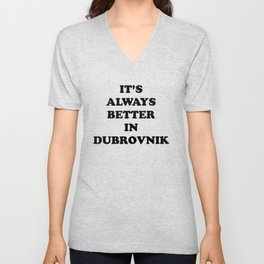 It's always better in Dubrovnik Unisex V-Neck