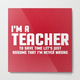I'm A Teacher Funny Quote Metal Print