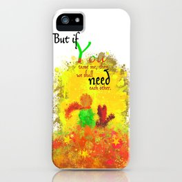 The Little Prince | Quotes | But if you tame me, then we shall need each other. Part 1 of 3 | #B2 iPhone Case