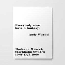 everybody must have a fantasy - andy quote Metal Print