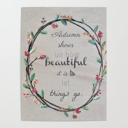 Autumn shows us how beautiful it is to let things go quote Poster
