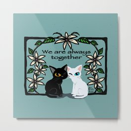 We are always together Metal Print
