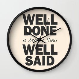 Well done is better than well said, Benjamin Franklin inspirational quote for motivation, work hard Wall Clock