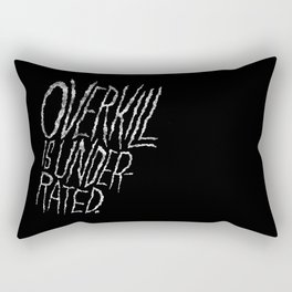 Overkill is Underrated. Rectangular Pillow