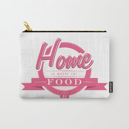 Home is where the food is  Carry-All Pouch