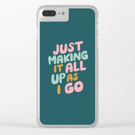 Just Making It All Up As I Go Clear iPhone Case