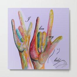 ASL I LOVE my KIDS!! Metal Print