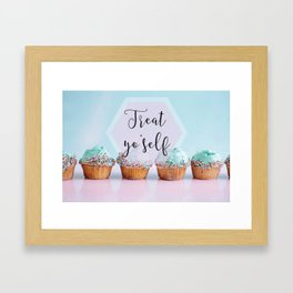 Treat Yo'Self - Treat Yourself Cupcakes Dessert Framed Art Print
