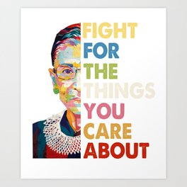 Fight for the things you care about RBG Ruth Bader Ginsburg Art Print