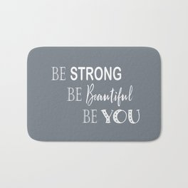 Be Strong, Be Beautiful, Be You - Grey and White Bath Mat