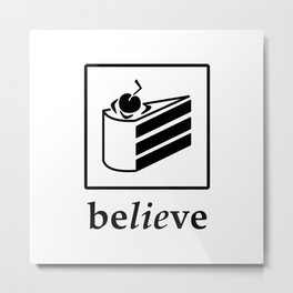 Believe in the Cake (black text) Metal Print