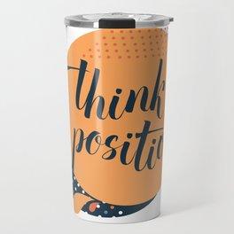 Think positive calligraphy Travel Mug