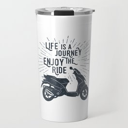 Life Is A Journey. Enjoy The Ride Travel Mug