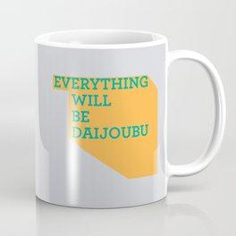 Everything Will Be DAIJOUBU Coffee Mug