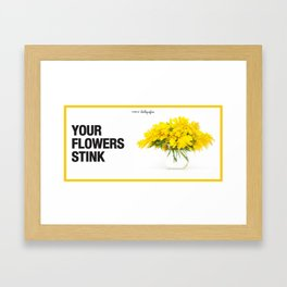 Your Flowers Stink Framed Art Print