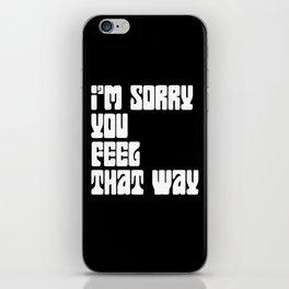 I'm Sorry You Feel That Way iPhone Skin