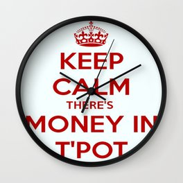 Keep Calm There's Money In T'Pot Wall Clock