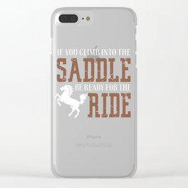 If You Climb Into The Saddle Clear iPhone Case