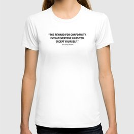 The reward for conformity is that everyone likes you but yourself T-shirt