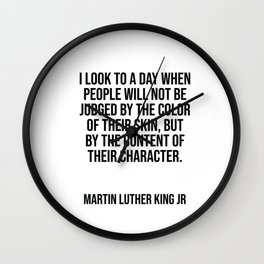 I look to a day when people will not be judged by the color of their skin Wall Clock