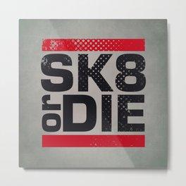 sk8 or die Metal Print