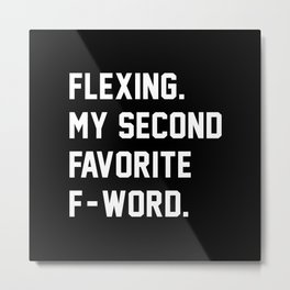 Flexing. My Second Favorite F-Word. Metal Print