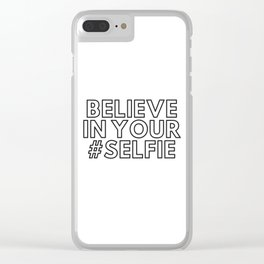 Believe in your #selfie Clear iPhone Case