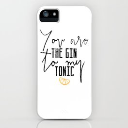 You Are The Gin To My Tonic iPhone Case