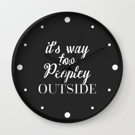 Too Peopley Outside Funny Quote Wall Clock