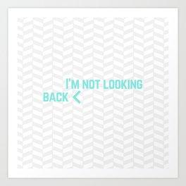 I'm Not Looking Back Art Print
