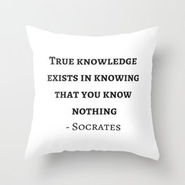 Greek Philosophy Quotes - Socrates  - True knowledge exists in knowing that you know nothing Throw Pillow