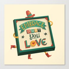 EMBRACE what you LOVE Canvas Print