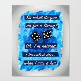 Kiss Kiss Bang Bang - Uh, I'm retired. I Invented Dice When I Was A Kid Art Print Wall Decor Typogra Canvas Print