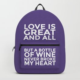 Love is Great and All But a Bottle of Wine Never Broke My Heart (Ultra Violet) Backpack